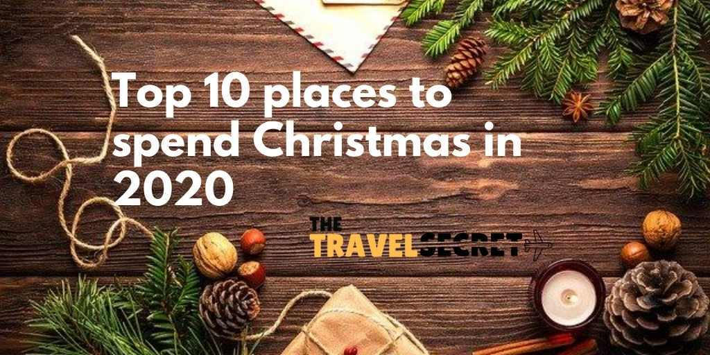 Top 10 places to spend Christmas in 2020